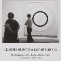 Le musée objectif ou les voyeurs vus / Photographies de Charles Henneghien, commentaires de Pol Bury