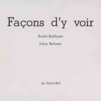 Façons d'y voir / André Balthazar - Julius Baltazar