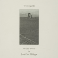 Trois regards sur une oeuvre de Jean-Paul Philippe / Bernard Noël - Antonio Prete - Carlo Pasi