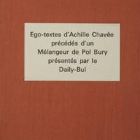 Ego-textes d'Achille Chavée précédés d'un Mélangeur de Pol Bury / présentés par Le Daily-Bul